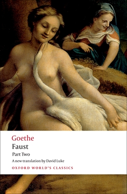 Faust Part Two - Goethe, J W Von, and Luke, David (Translated by)