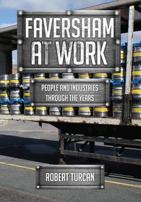 Faversham at Work: People and Industries Through the Years - Turcan, Robert
