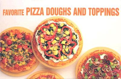 Favorite Pizza Doughs and Toppings - Bristol Publishing Enterprises, and German, Donna Rathmell