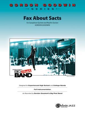Fax about Sacts: Saxophone Quintet & Rhythm Section - Goodwin, Gordon (Composer)