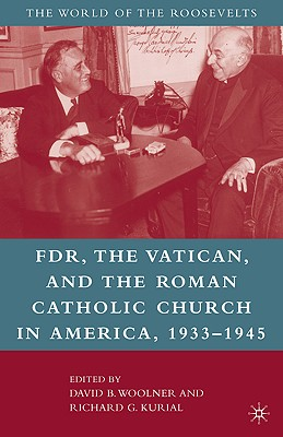 FDR, the Vatican, and the Roman Catholic Church in America, 1933-1945 - Woolner, David B (Editor)