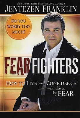 Fear Fighters: How to Live with Confidence in a World Driven by Fear - Franklin, Jentezen