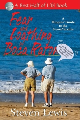 Fear & Loathing in Boca Raton: A Hippies' Guide to the Second Sixties - Lewis, Steven