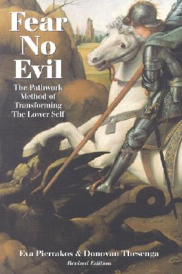 Fear No Evil: The Pathwork Method of Transforming the Lower Self - Pierrakos, Eva, and Thesenga, Donovan (Selected by)