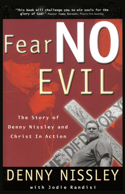 Fear No Evil: The Story of Denny Nissley and Christ in Action - Nissley, Dennis, and Randisi, Jodie