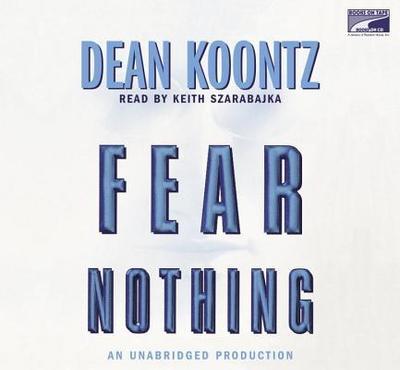 Fear Nothing - Koontz, Dean R, and Szarabajka, Keith (Read by)
