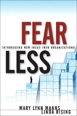 Fearless Change: Patterns for Introducing New Ideas - Rising, Linda, and Manns, Mary Lynn