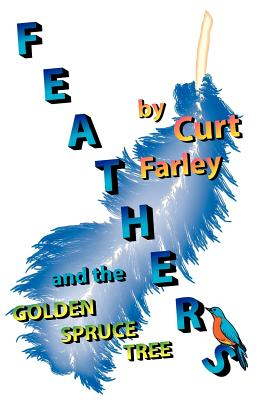 Feathers and the Golden Spruce Tree - Farley, Curt