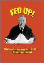 Fed Up! Genetic Engineering, Industrial Agriculture and Sustainable Alternatives