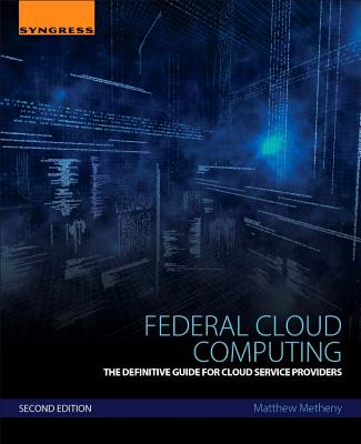Federal Cloud Computing: The Definitive Guide for Cloud Service Providers - Metheny, Matthew