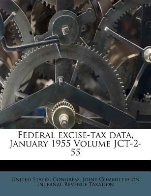 Federal Excise-Tax Data, January 1955 Volume Jct-2-55 - United States Congress Joint Committee (Creator)