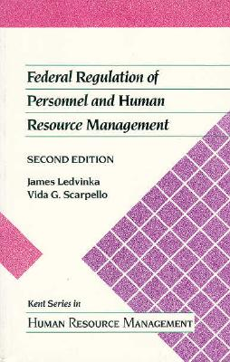 Federal Regulation of Personnel and Human Resource Management - Ledvinka, James, and Scarpello, Vida G