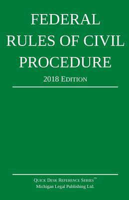Federal Rules of Civil Procedure; 2018 Edition - Michigan Legal Publishing Ltd