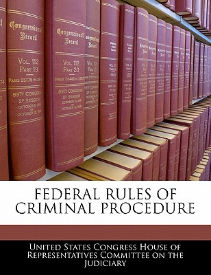 Federal Rules of Criminal Procedure - United States Congress House of Represen (Creator)