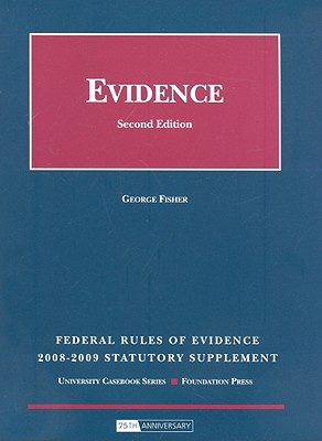 Federal Rules of Evidence Statutory Supplement - Fisher, George, and Bloom, Frederic (Compiled by), and Blum, Binyamin (Compiled by)