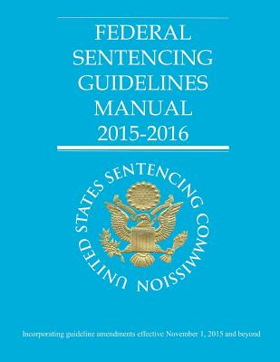 Federal Sentencing Guidelines Manual 2015-2016 - United States Sentencing Commission
