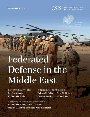Federated Defense in the Middle East - Alterman, Jon B., and Hicks, Kathleen H.