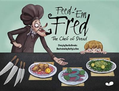 Feed-'em Fred (The Chef of Dread) - Brooks, Dustin, and Digital Leaf (Editor)