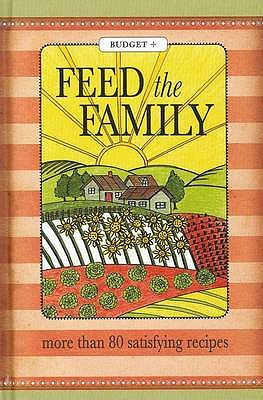 Feed the Family: More Than 80 Satisfying Recipes -