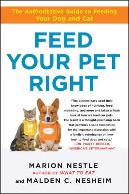 Feed Your Pet Right: The Authoritative Guide to Feeding Your Dog and Cat - Nestle, Marion, and Nesheim, Malden, PhD