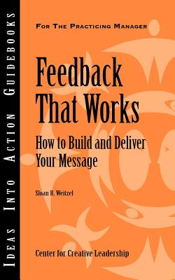 Feedback That Works: How to Build and Deliver Your Message - Weitzel, Sloan R