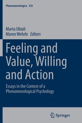 Feeling and Value, Willing and Action: Essays in the Context of a Phenomenological Psychology - Ubiali, Marta (Editor), and Wehrle, Maren (Editor)
