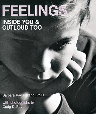 Feelings: Inside You and Outloud Too - Polland, Barbara Kay, Ph.D., and Deroy, Craig (Photographer)