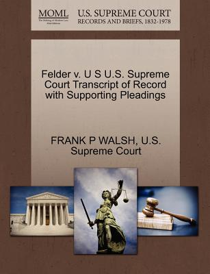 Felder V. U S U.S. Supreme Court Transcript of Record with Supporting Pleadings - Walsh, Frank P, and U S Supreme Court (Creator)