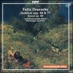 Felix Draeseke: Quintets, Opp. 48 & 77; Scene, Op. 69