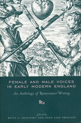 Female and Male Voices in Early Modern England: An Anthology of Renaissance Writing - Travitsky, Betty, Professor (Editor), and Prescott, Anne Lake, Professor (Editor)