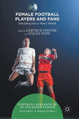 Female Football Players and Fans: Intruding Into a Man's World - Pfister, Gertrud, Dr. (Editor), and Pope, Stacey (Editor)