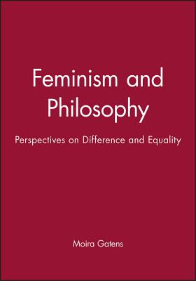 Feminism and Philosophy: Perspectives on Difference and Equality - Gatens, Moira