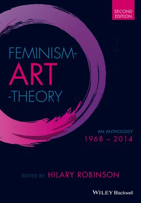 Feminism Art Theory: An Anthology 1968 - 2014 - Robinson, Hilary (Editor)