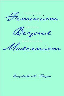 Feminism Beyond Modernism - Flynn, Elizabeth A, Professor