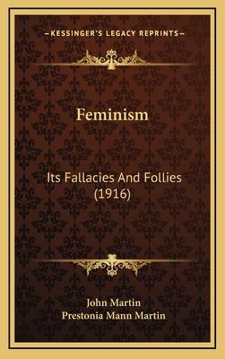 Feminism: Its Fallacies and Follies (1916) - Martin, John, and Martin, Prestonia Mann