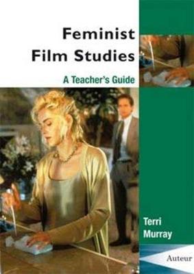 Feminist Film Studies: A Teacher's Guide - Murray, Terri, Professor