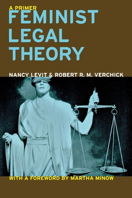 Feminist Legal Theory: A Primer - Levit, Nancy, and Verchick, Robert R M, and Minow, Martha, Prof. (Foreword by)