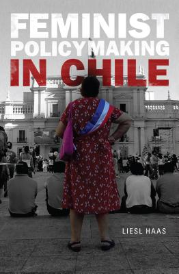 Feminist Policymaking in Chile - Haas, Liesl