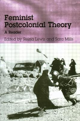 Feminist Postcolonial Theory: A Reader - Lewis, Reina (Editor), and Mills, Sara (Editor)
