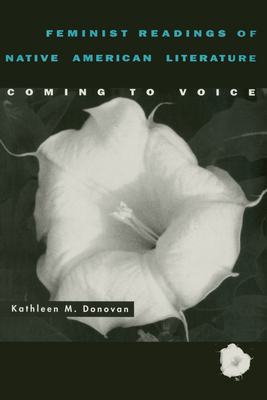 Feminist Readings of Native American Literature: Coming to Voice - Donovan, Kathleen M