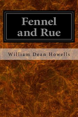 Fennel and Rue - Howells, William Dean