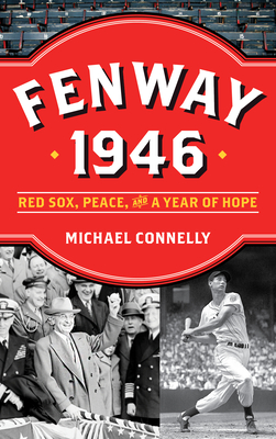 Fenway 1946: Red Sox, Peace, and a Year of Hope - Connelly, Michael