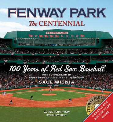 Fenway Park: The Centennial: 100 Years of Red Sox Baseball - Wisnia, Saul