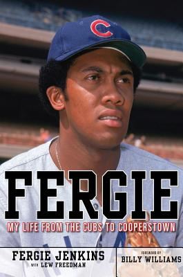 Fergie: My Life from the Cubs to Cooperstown - Jenkins, Ferguson, and Freedman, Lew, and Williams, Billy (Foreword by)