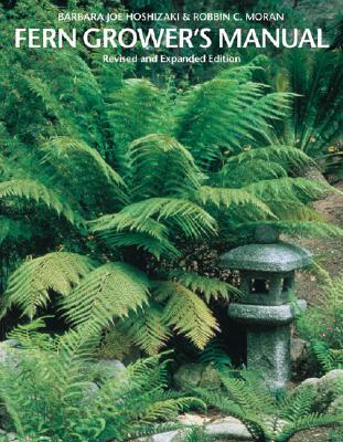 Fern Grower's Manual - Hoshizaki, Barbara Joe, and Moran, Robbin Craig