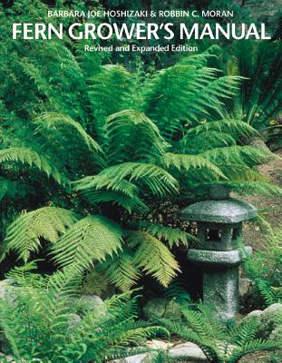 Fern Grower's Manual - Hoshizaki, Barbara Joe, and Moran, Robbin C