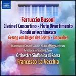 Ferruccio Busoni: Clarinet Concertino; Flute Divertimento; Rondò arlecchinesco