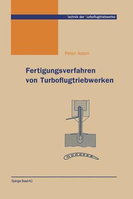 Fertigungsverfahren Von Turboflugtriebwerken - Adam, Peter