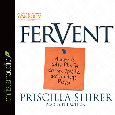 Fervent: A Woman's Battle Plan to Serious, Specific and Strategic Prayer - Shirer, Priscilla, and Shirer, Priscilla (Narrator)
