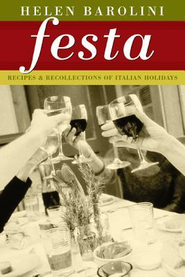 Festa: Recipes and Recollections of Italian Holidays - Barolini, Helen